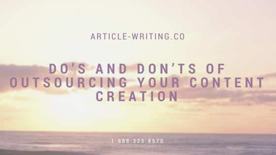 Do's and Don'ts of Outsourcing Your Content Creation