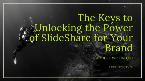 The Keys to Unlocking the Power of SlideShare for Your Brand