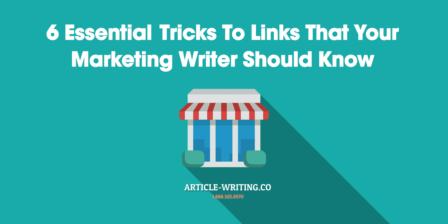 https://www.article-writing.co/wp-content/uploads/2017/05/6-Essential-Tricks-To-Links-That-Your-Marketing-Writer-Should-Know.png