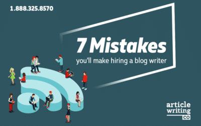 7 Mistakes You'll Make Hiring a Blog Writer