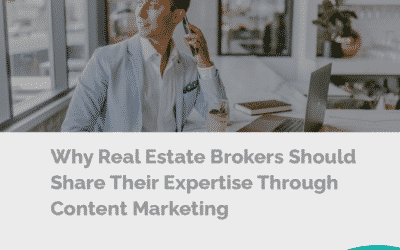 Why Real Estate Brokers Should Share Their Expertise Through Content Marketing